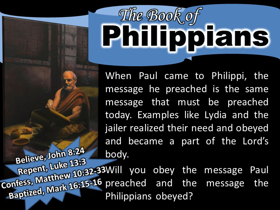 When Paul came to Philippi, the message he preached is the same message that must be preached today.