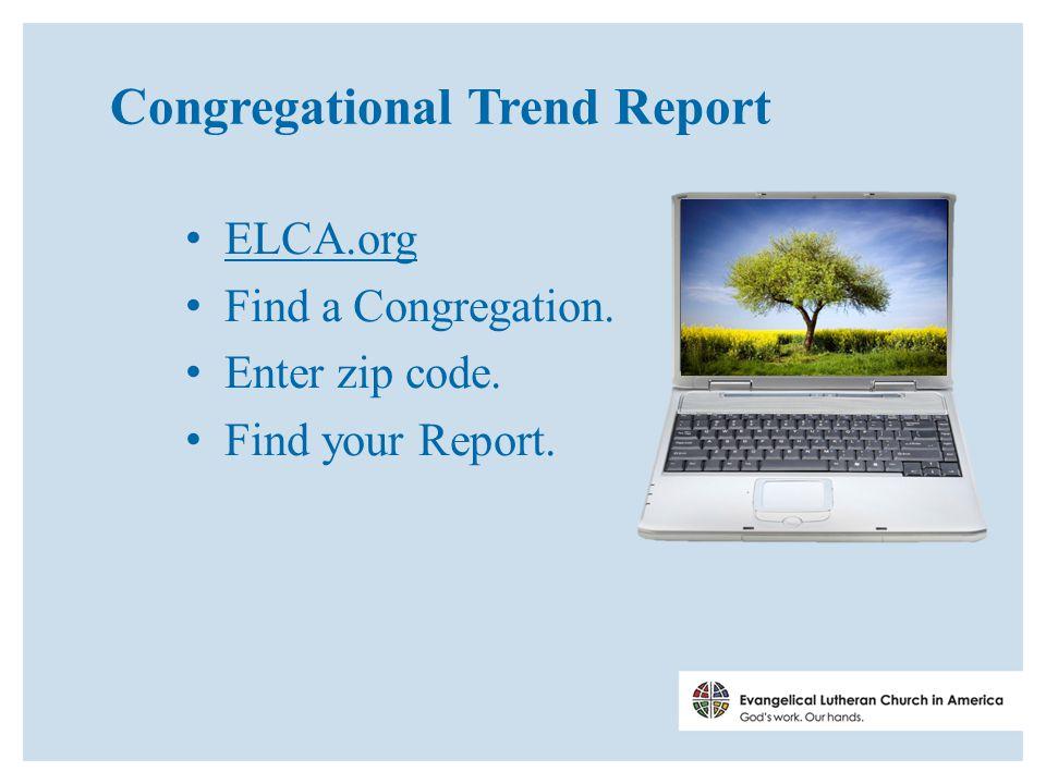 Congregational Trend Report ELCA.org Find a Congregation. Enter zip code. Find your Report.