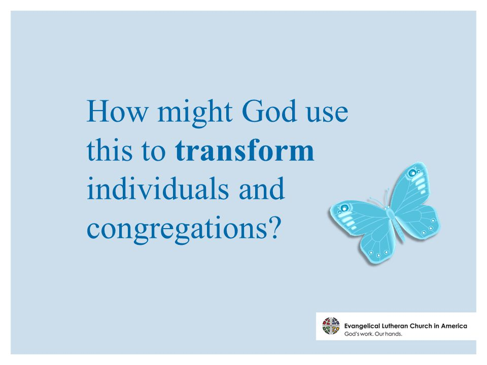How might God use this to transform individuals and congregations