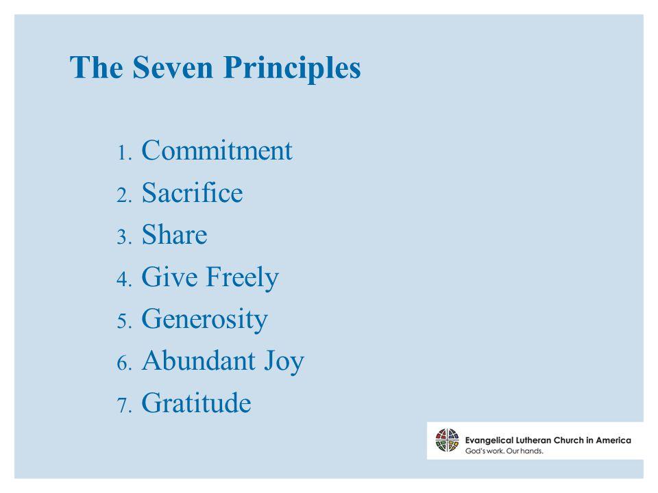 The Seven Principles 1. Commitment 2. Sacrifice 3.