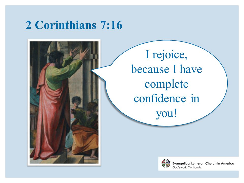 2 Corinthians 7:16 I rejoice, because I have complete confidence in you!