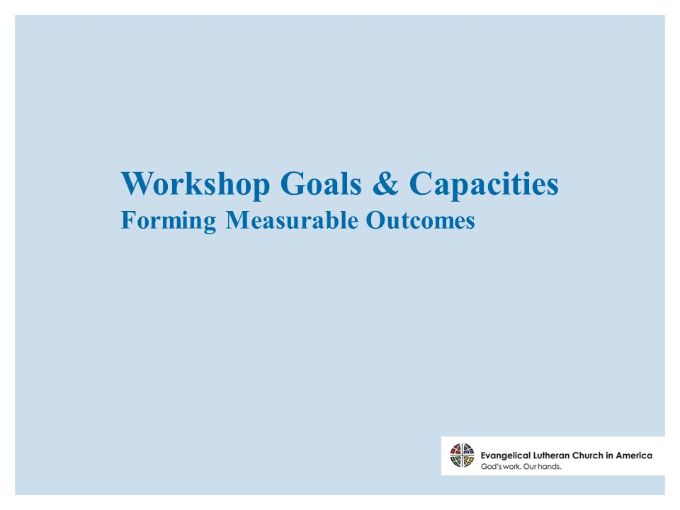 Workshop Goals & Capacities Forming Measurable Outcomes