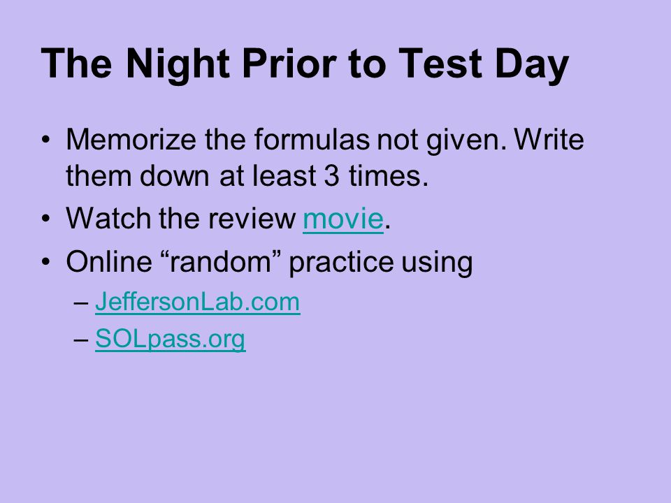 The Night Prior to Test Day Memorize the formulas not given.
