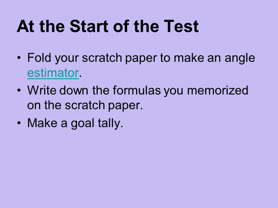 At the Start of the Test Fold your scratch paper to make an angle estimator.