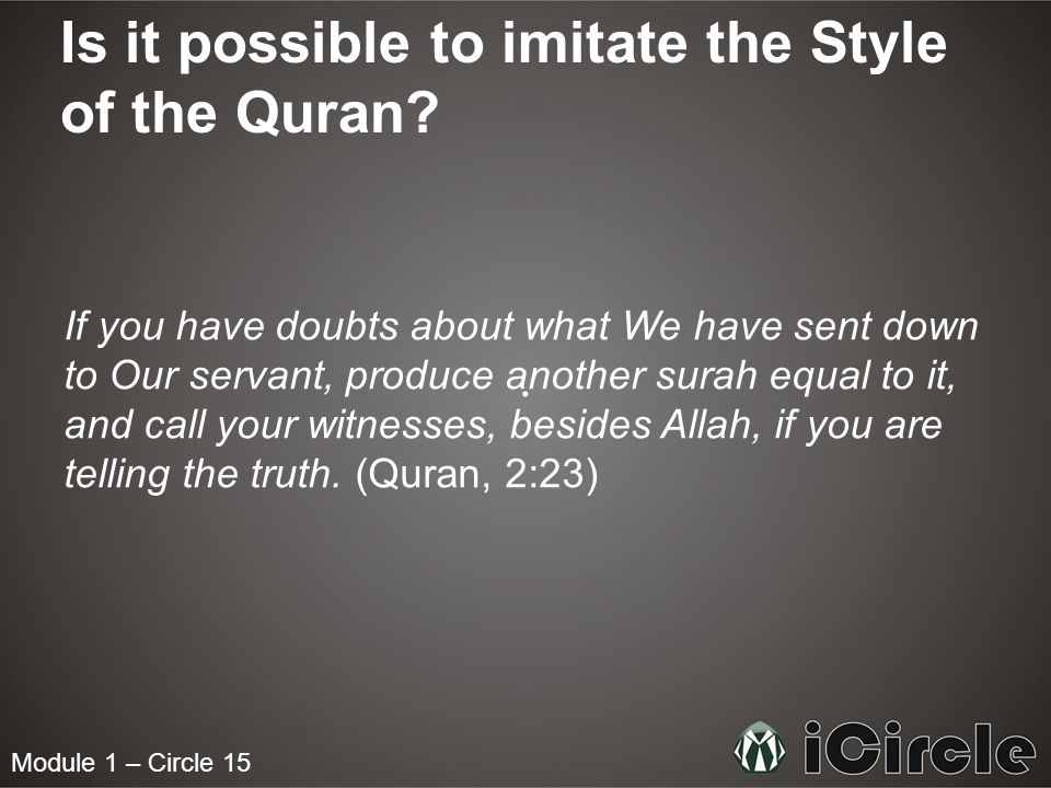 Is it possible to imitate the Style of the Quran? If you have doubts about what We have sent down to Our servant, produce another surah equal to it, a
