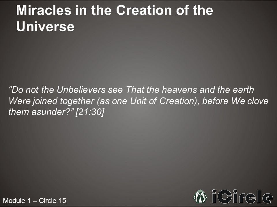 "Module 1 – Circle 15 Miracles in the Creation of the Universe ""Do not the Unbelievers see That the heavens and the earth Were joined together (as one"