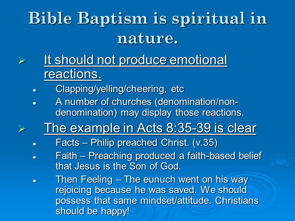 The Eunuch had a desire to study the Bible.Acts 8:25-39 Preaching Jesus is preaching baptism.