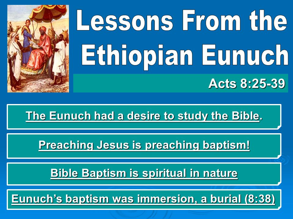 The Eunuch's Baptism was Immersion — a Burial  Thayer defines the word baptism here as: to dip, to immerse, to submerge.  Note the phrasing in verse 38; they both went down into the water.  Another common theme for denominations is the have scheduled mass/multiple baptisms.