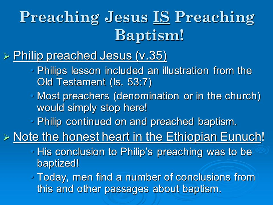 Preaching Jesus is preaching Baptism.WWWWhat is involved in preaching Christ.