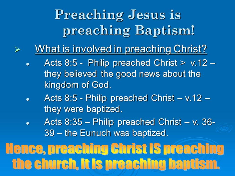 Preaching Jesus is preaching Baptism. WWWWhat is involved in preaching Christ.