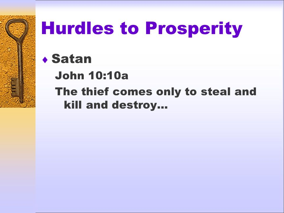 Hurdles to Prosperity  Satan John 10:10a The thief comes only to steal and kill and destroy…