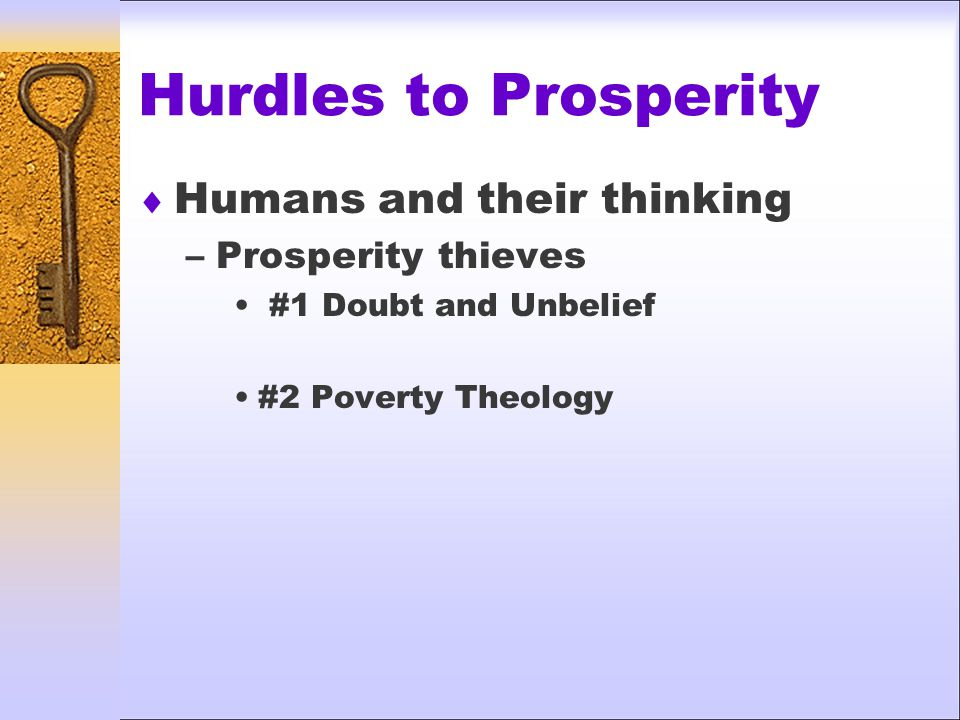 Hurdles to Prosperity  Humans and their thinking –Prosperity thieves #1 Doubt and Unbelief #2 Poverty Theology