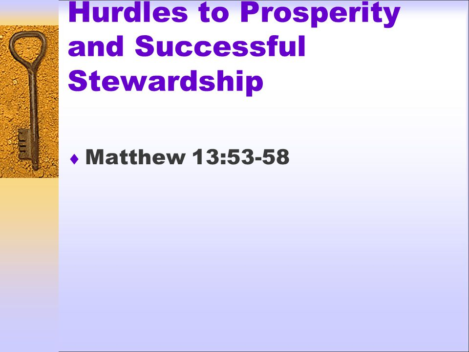 Hurdles to Prosperity and Successful Stewardship  Matthew 13:53-58