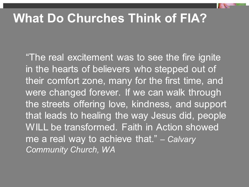 "What Do Churches Think of FIA? ""The real excitement was to see the fire ignite in the hearts of believers who stepped out of their comfort zone, many"