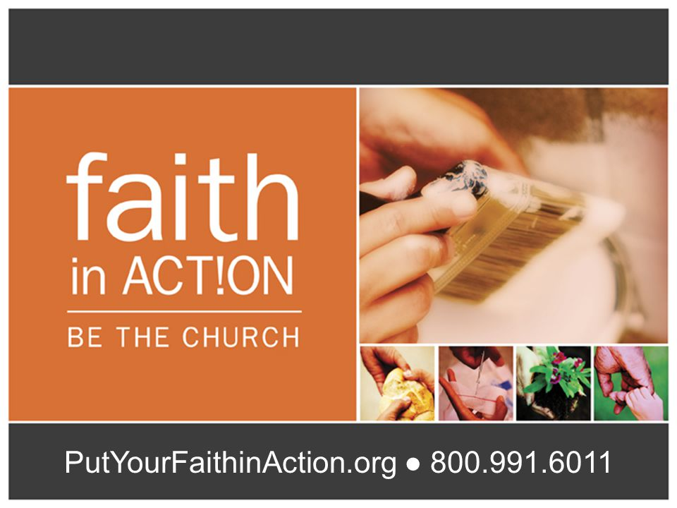 PutYourFaithinAction.org ● 800.991.6011