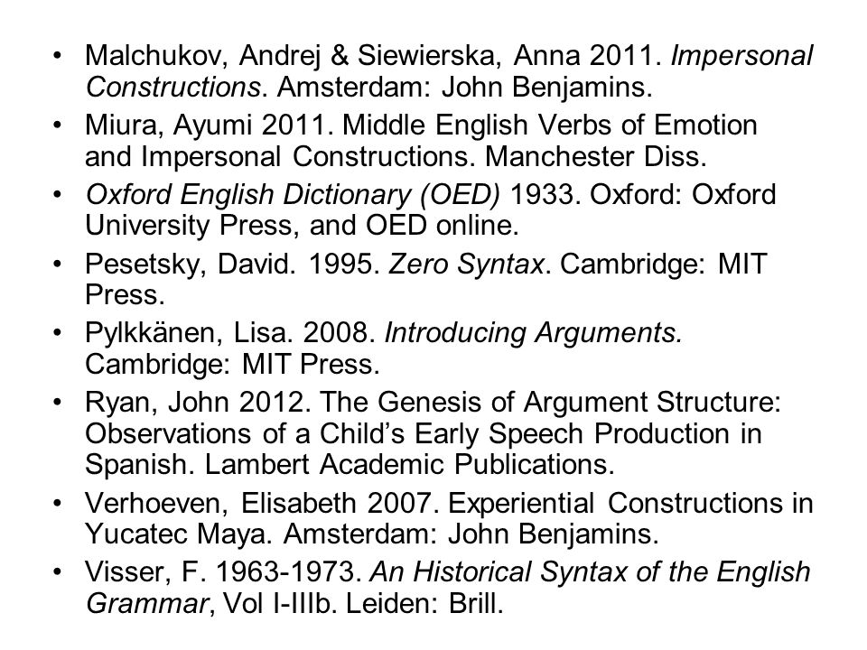 Malchukov, Andrej & Siewierska, Anna 2011. Impersonal Constructions. Amsterdam: John Benjamins. Miura, Ayumi 2011. Middle English Verbs of Emotion and