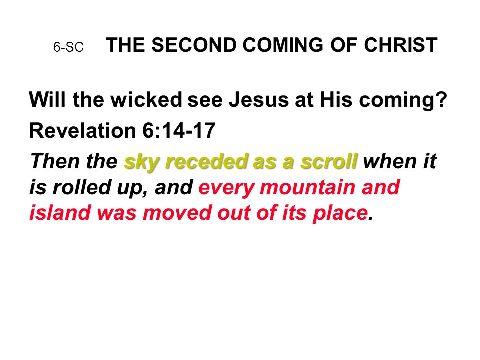 6-SC THE SECOND COMING OF CHRIST Will the wicked see Jesus at His coming.