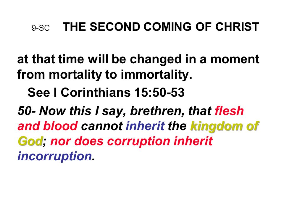 9-SC THE SECOND COMING OF CHRIST at that time will be changed in a moment from mortality to immortality.