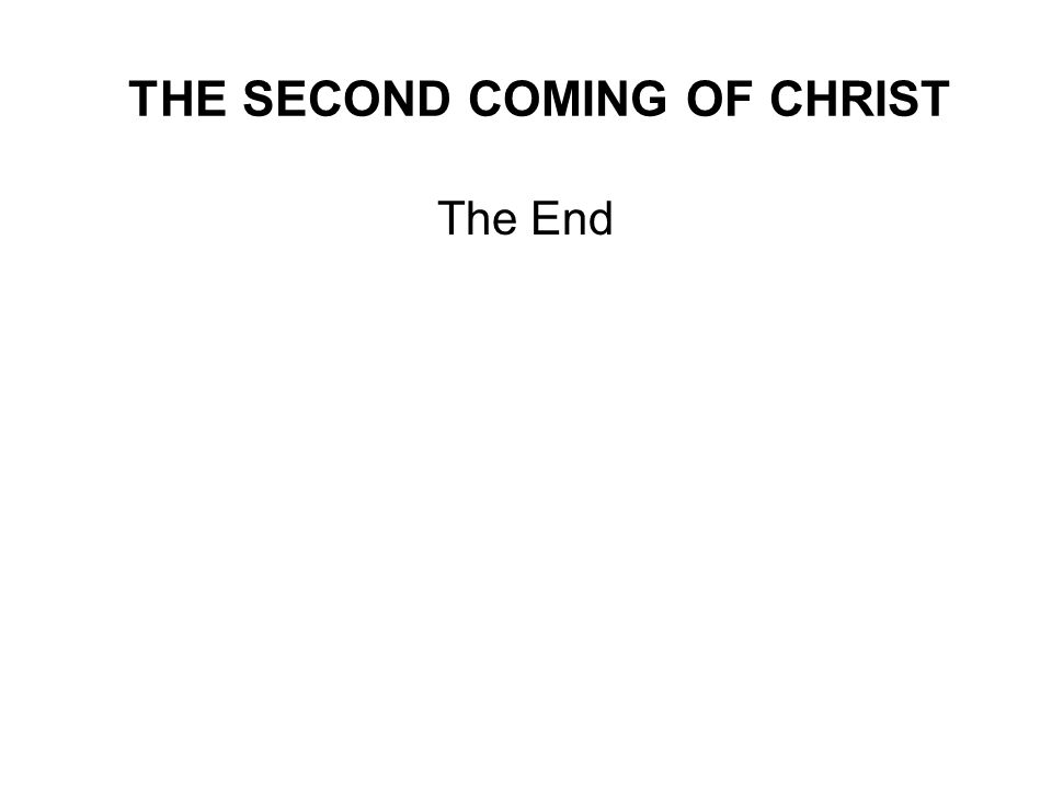 THE SECOND COMING OF CHRIST The End