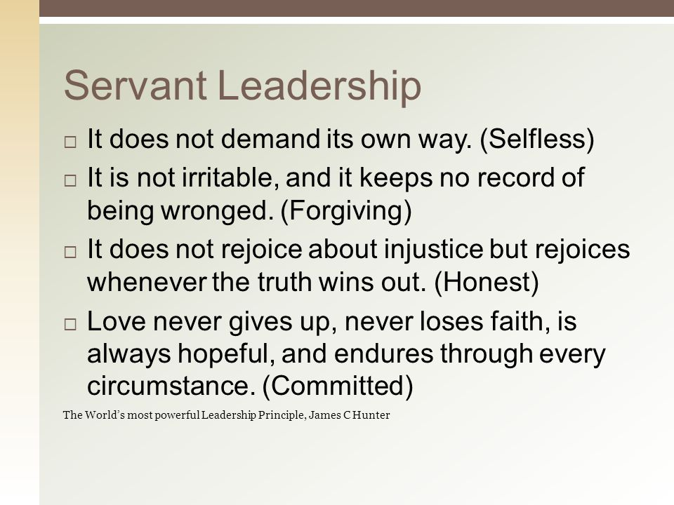 Servant Leadership  It does not demand its own way.
