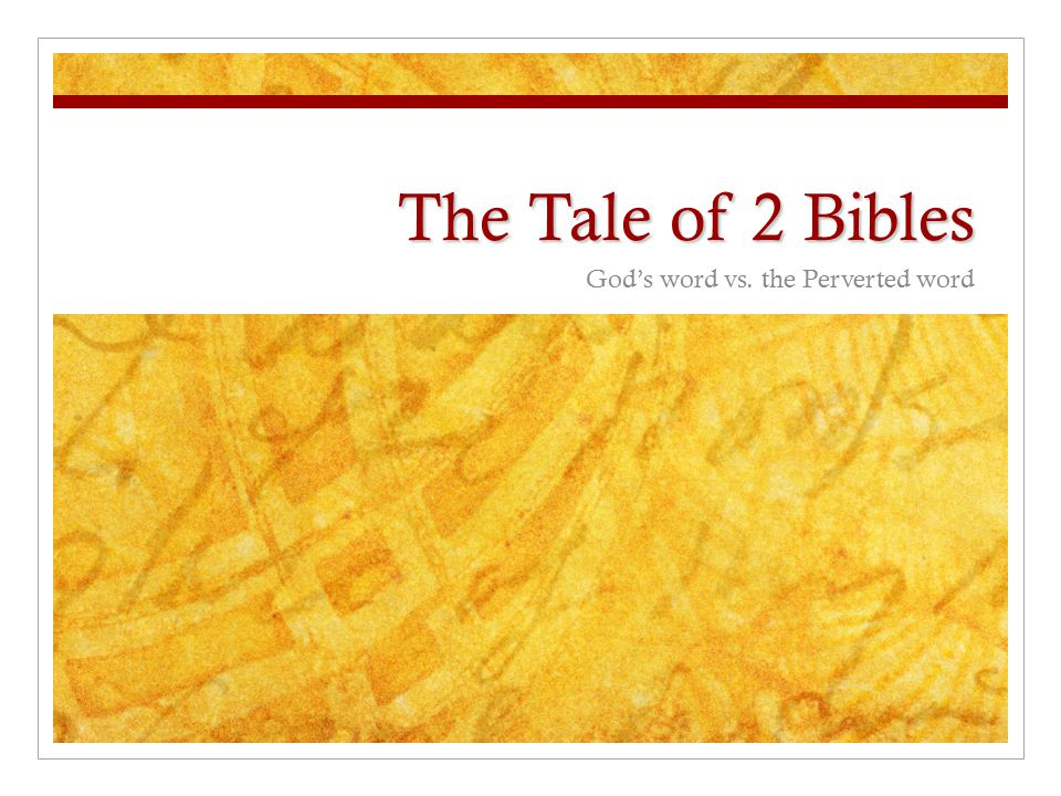 The Tale of 2 Bibles God's word vs. the Perverted word