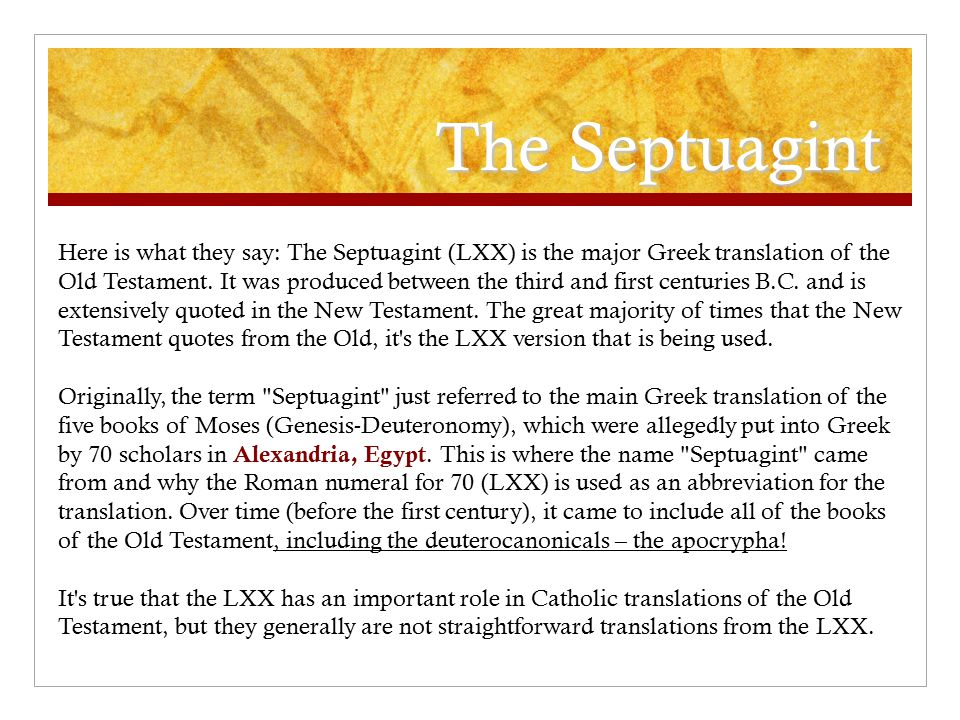 The Septuagint Here is what they say: The Septuagint (LXX) is the major Greek translation of the Old Testament.