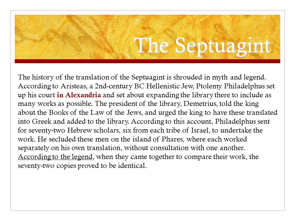 The Septuagint The history of the translation of the Septuagint is shrouded in myth and legend.