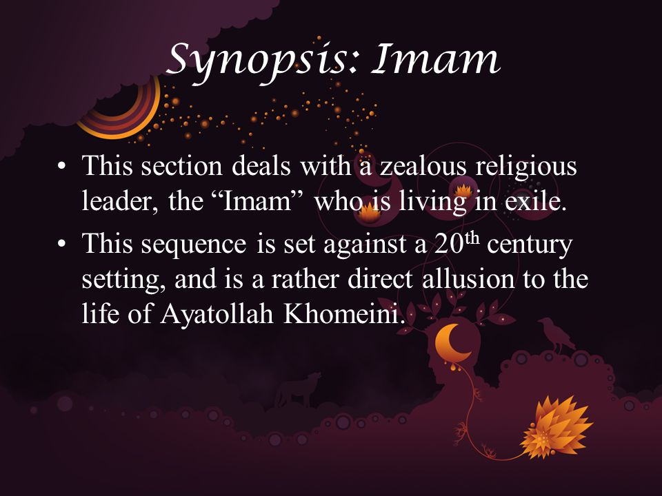 Synopsis: Imam This section deals with a zealous religious leader, the Imam who is living in exile.
