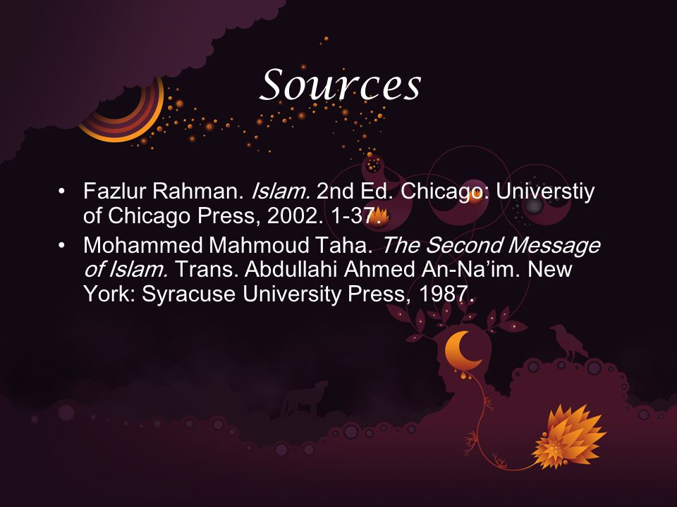 Sources Fazlur Rahman. Islam. 2nd Ed. Chicago: Universtiy of Chicago Press, 2002.