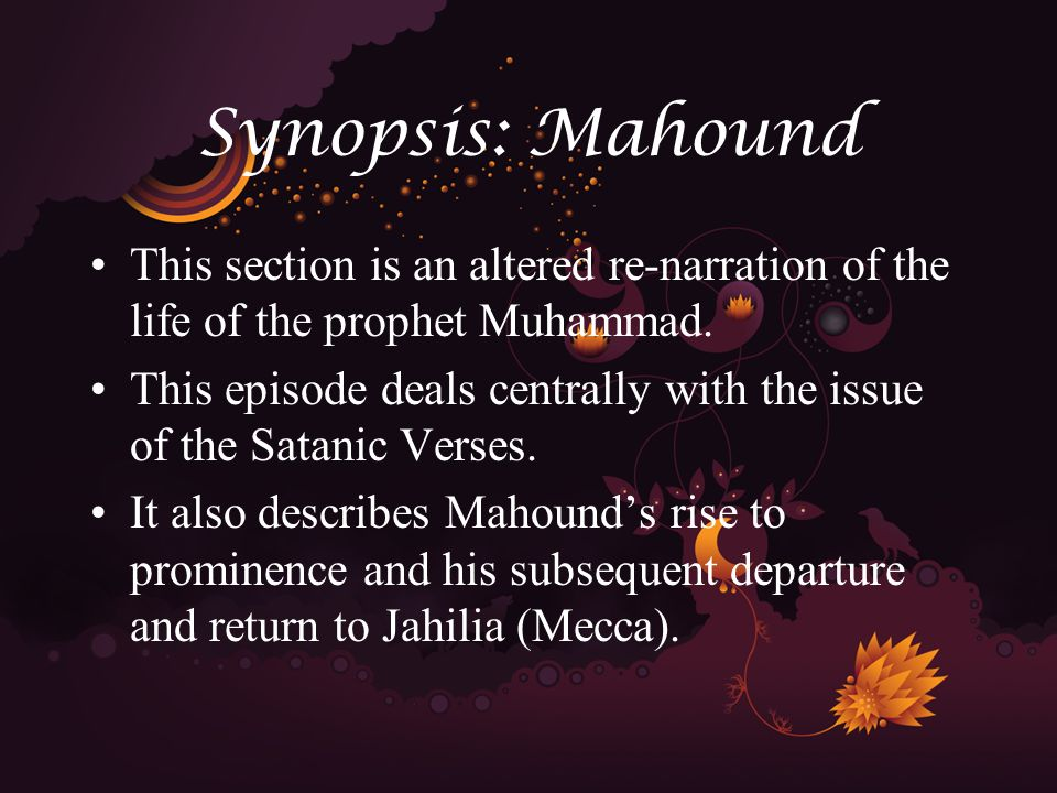 Synopsis: Mahound This section is an altered re-narration of the life of the prophet Muhammad.