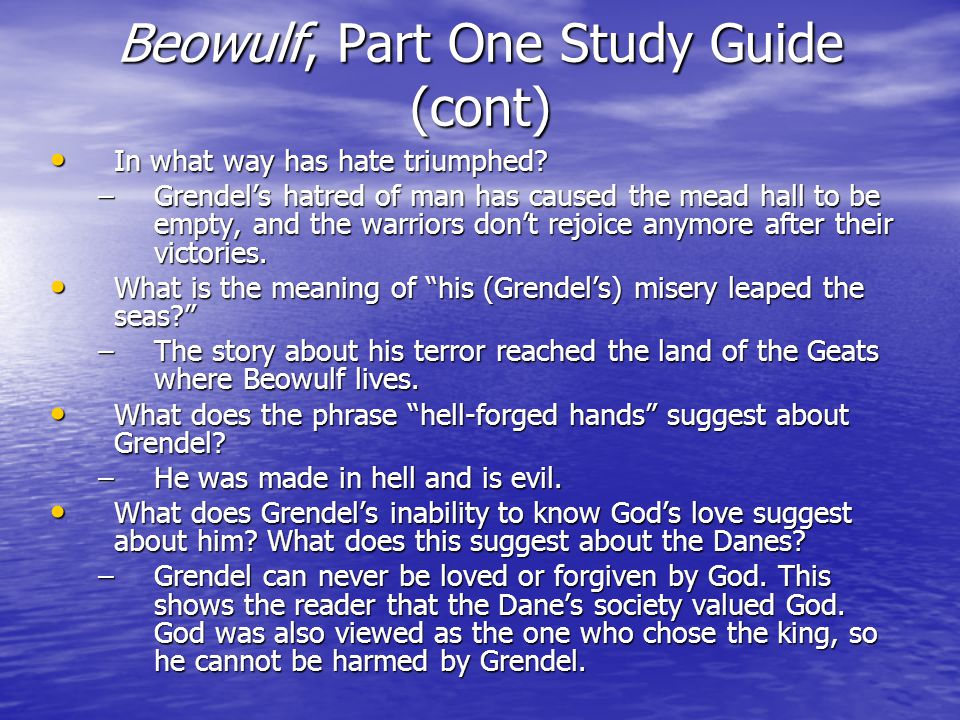 Beowulf, Part One Study Guide (cont) In what way has hate triumphed.