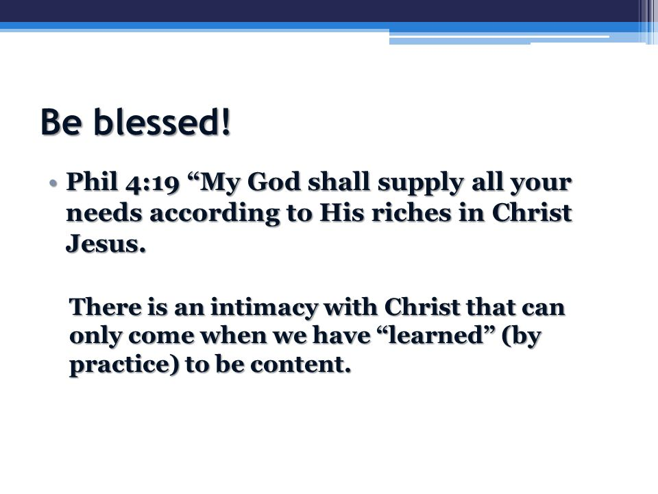 """Be blessed! Phil 4:19 """"My God shall supply all your needs according to His riches in Christ Jesus.Phil 4:19 """"My God shall supply all your needs accord"""