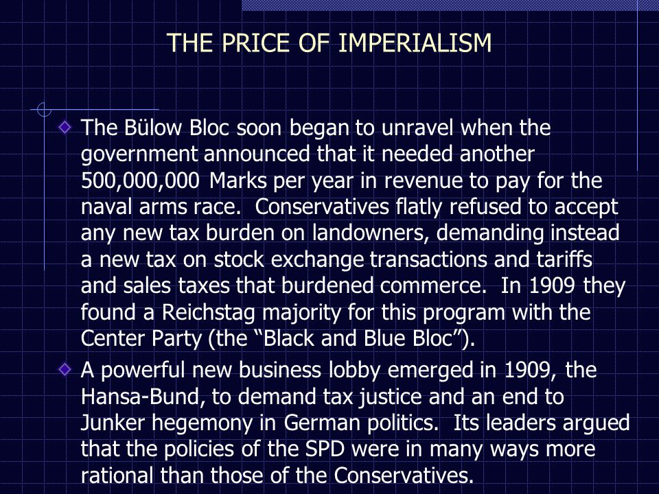 THE PRICE OF IMPERIALISM The Bülow Bloc soon began to unravel when the government announced that it needed another 500,000,000 Marks per year in revenue to pay for the naval arms race.
