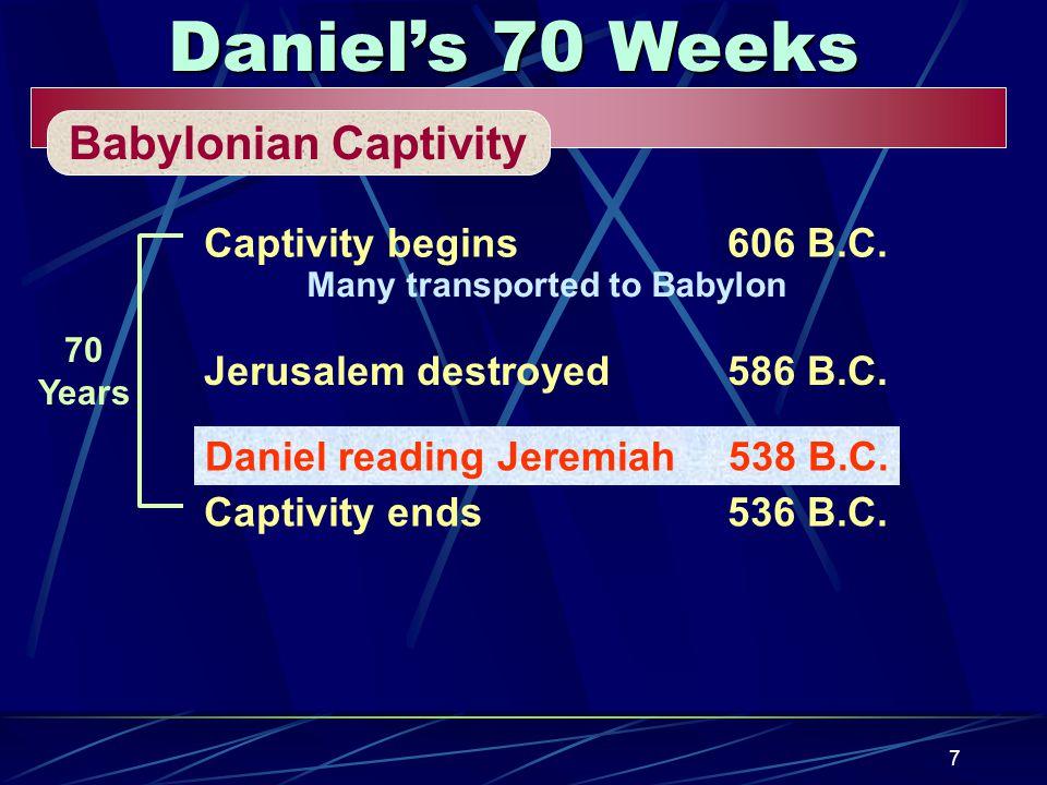 7 Daniel's 70 Weeks Babylonian Captivity Captivity begins606 B.C.