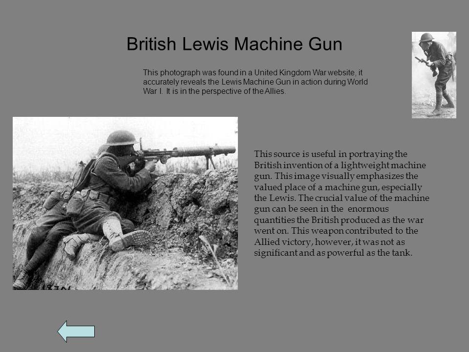 British Lewis Machine Gun This source is useful in portraying the British invention of a lightweight machine gun.