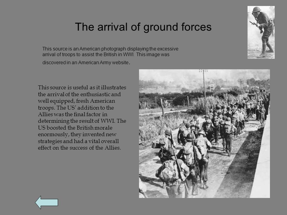 The arrival of ground forces This source is an American photograph displaying the excessive arrival of troops to assist the British in WWI.