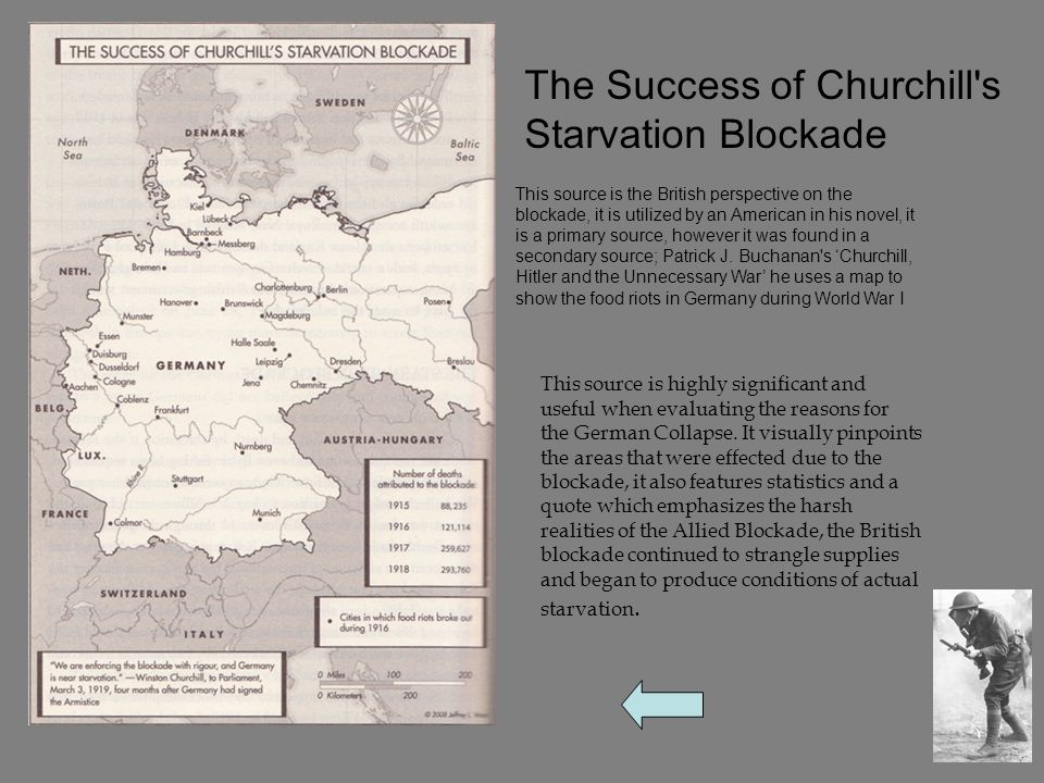 The Success of Churchill s Starvation Blockade This source is highly significant and useful when evaluating the reasons for the German Collapse.