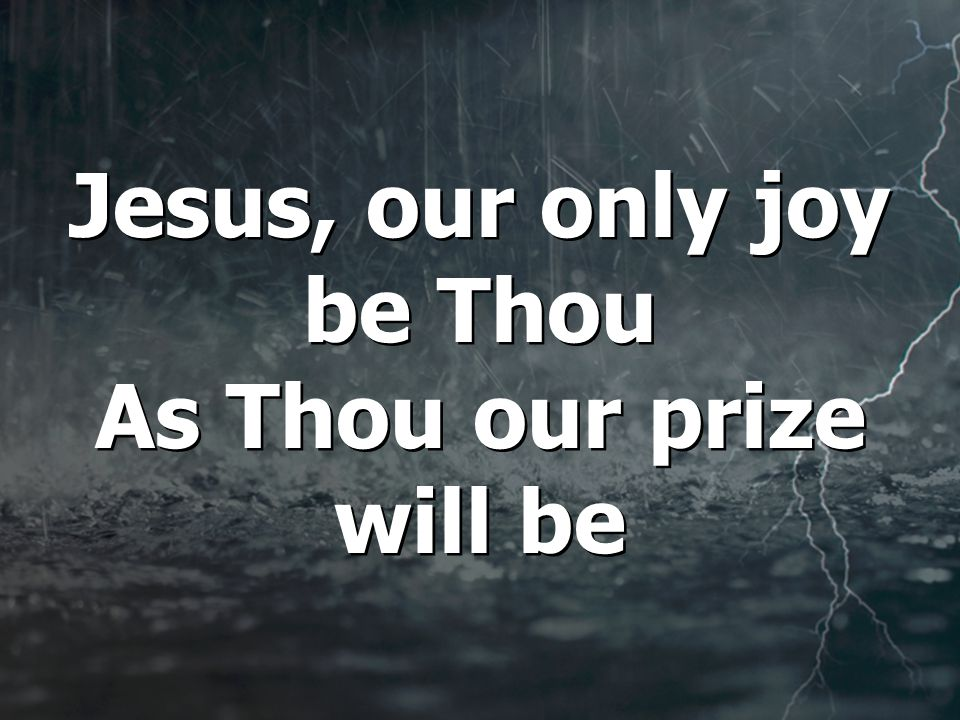 Jesus, our only joy be Thou As Thou our prize will be