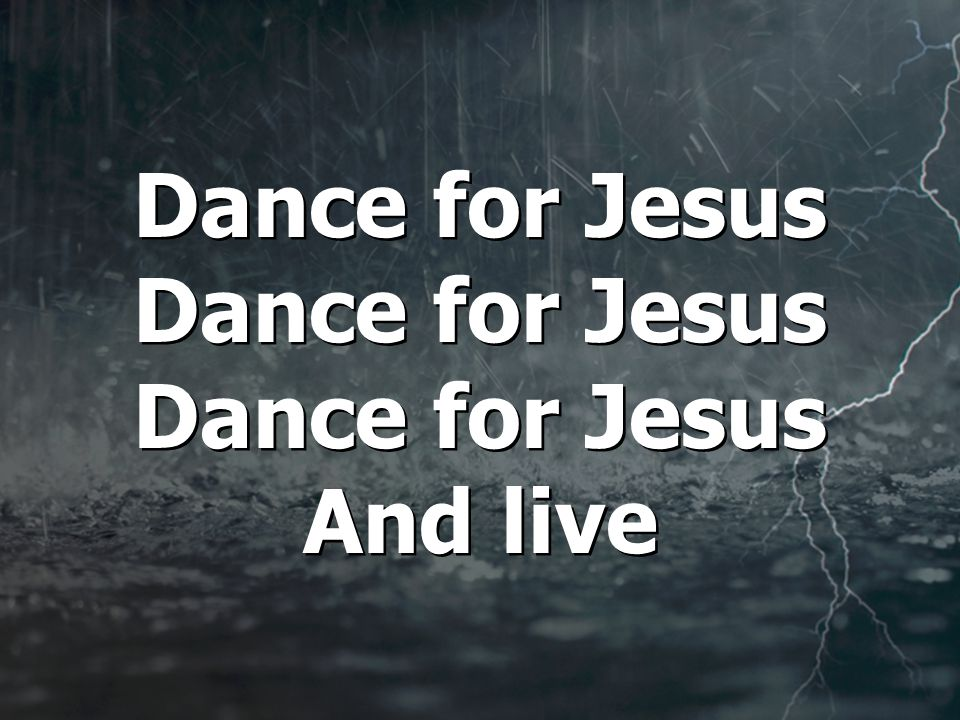 Dance for Jesus Dance for Jesus Dance for Jesus And live