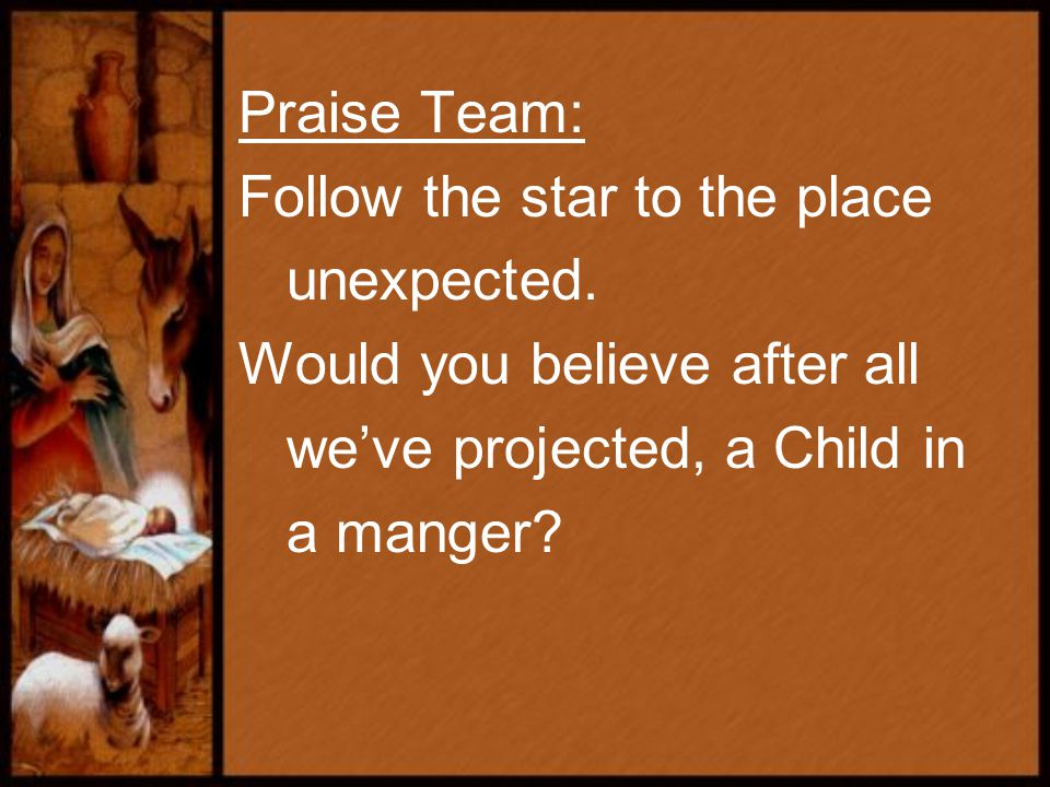 Praise Team: Follow the star to the place unexpected.