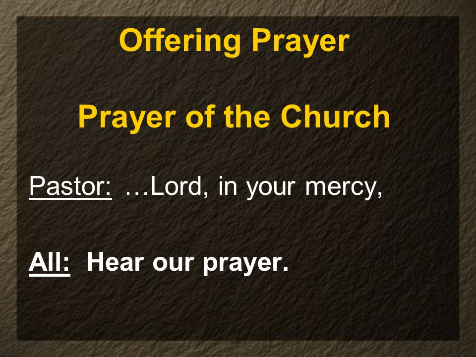Offering Prayer Prayer of the Church Pastor: …Lord, in your mercy, All: Hear our prayer.