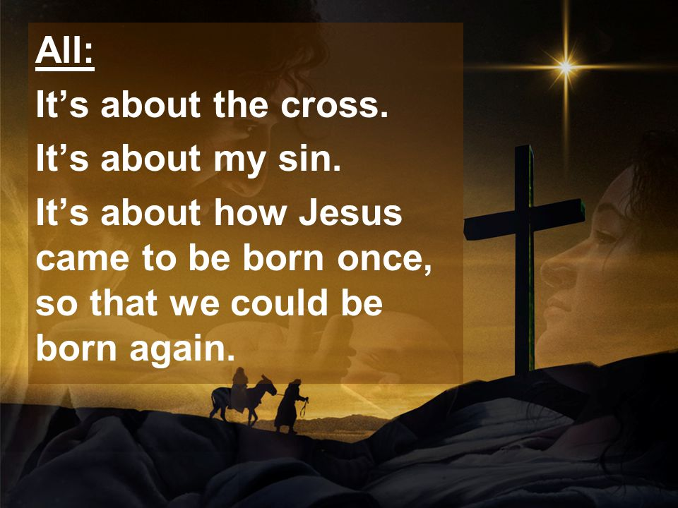 All: It's about the cross. It's about my sin.