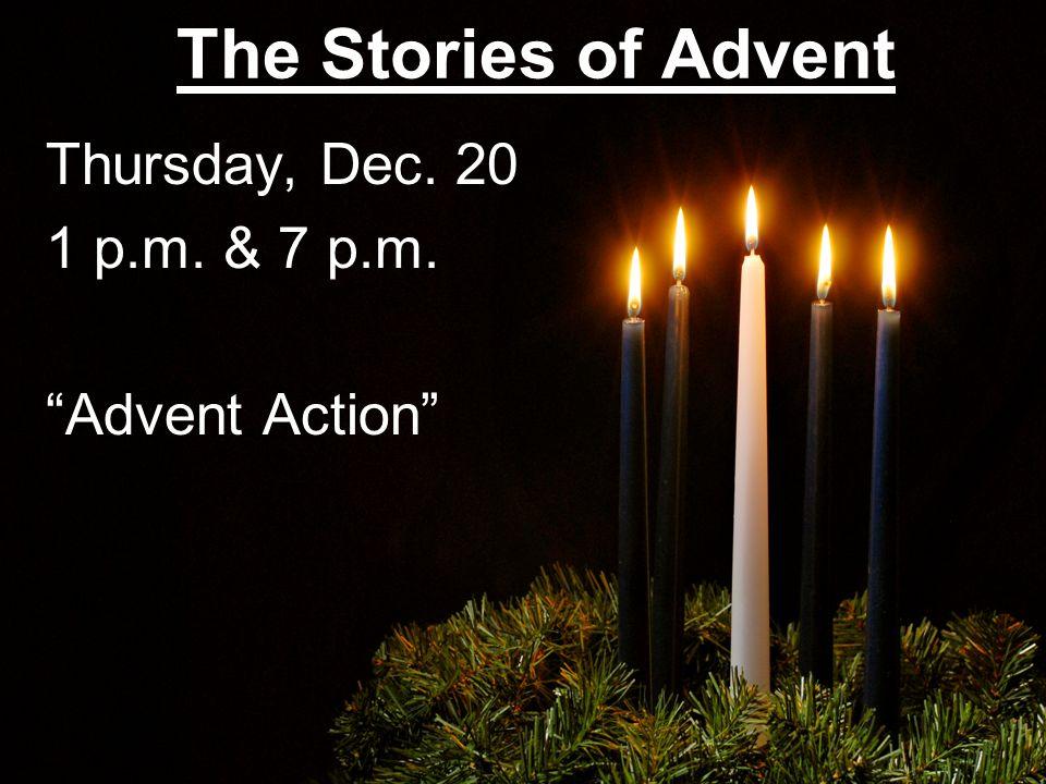 The Stories of Advent Thursday, Dec. 20 1 p.m. & 7 p.m. Advent Action