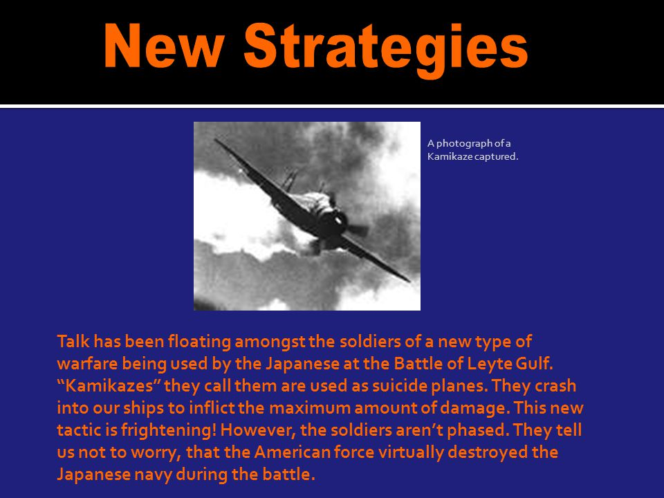 "Talk has been floating amongst the soldiers of a new type of warfare being used by the Japanese at the Battle of Leyte Gulf. ""Kamikazes"" they call the"