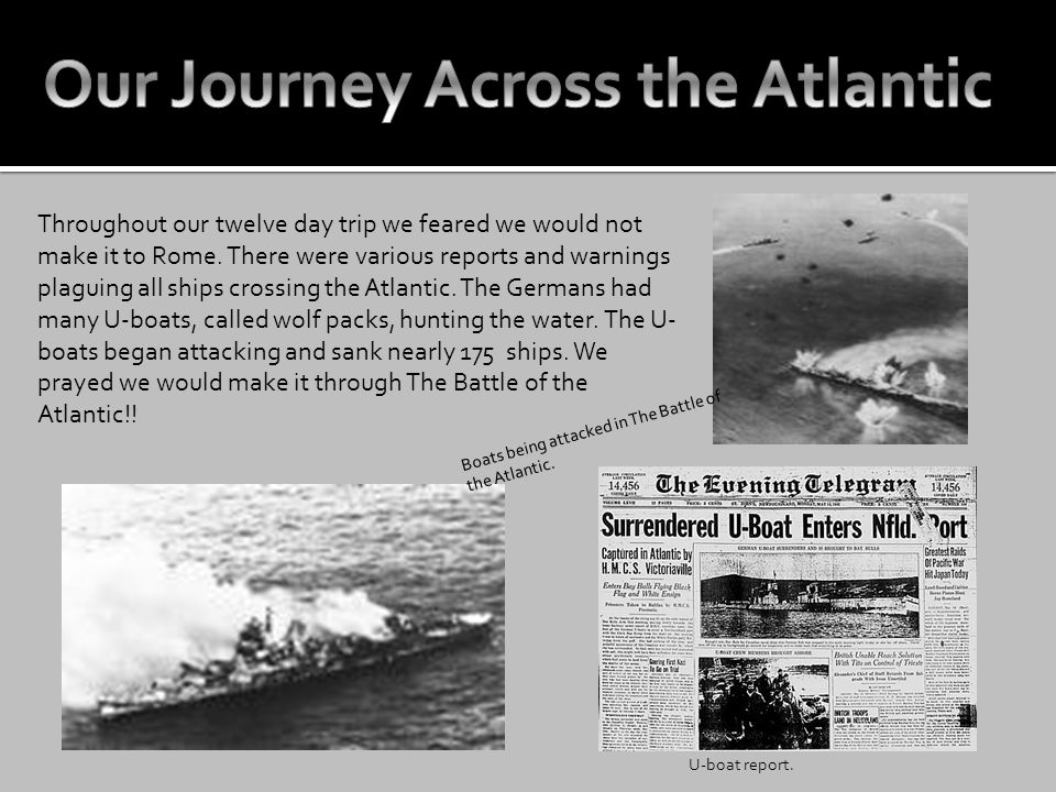 Throughout our twelve day trip we feared we would not make it to Rome. There were various reports and warnings plaguing all ships crossing the Atlanti