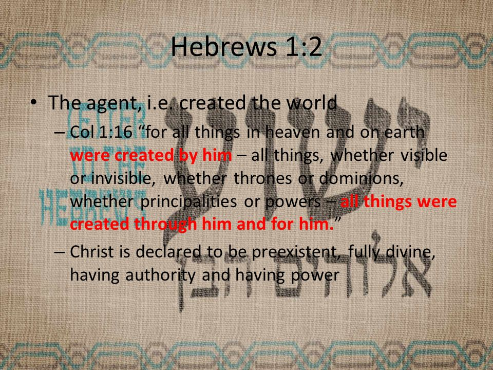 Hebrews 1:2 The agent, i.e.