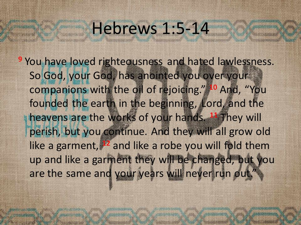 Hebrews 1:5-14 9 You have loved righteousness and hated lawlessness.