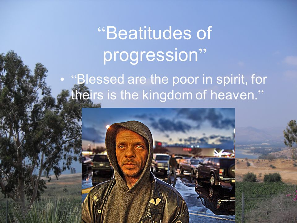 Beatitudes of progression Blessed are those who mourn, for they will be comforted.