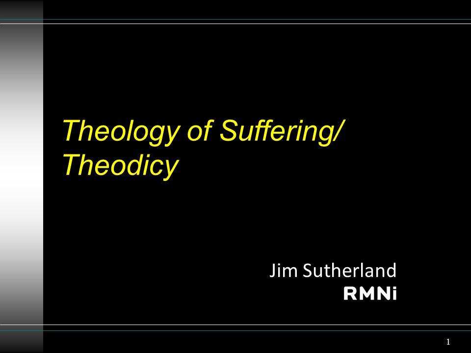 Theology of Suffering/ Theodicy Jim Sutherland 1