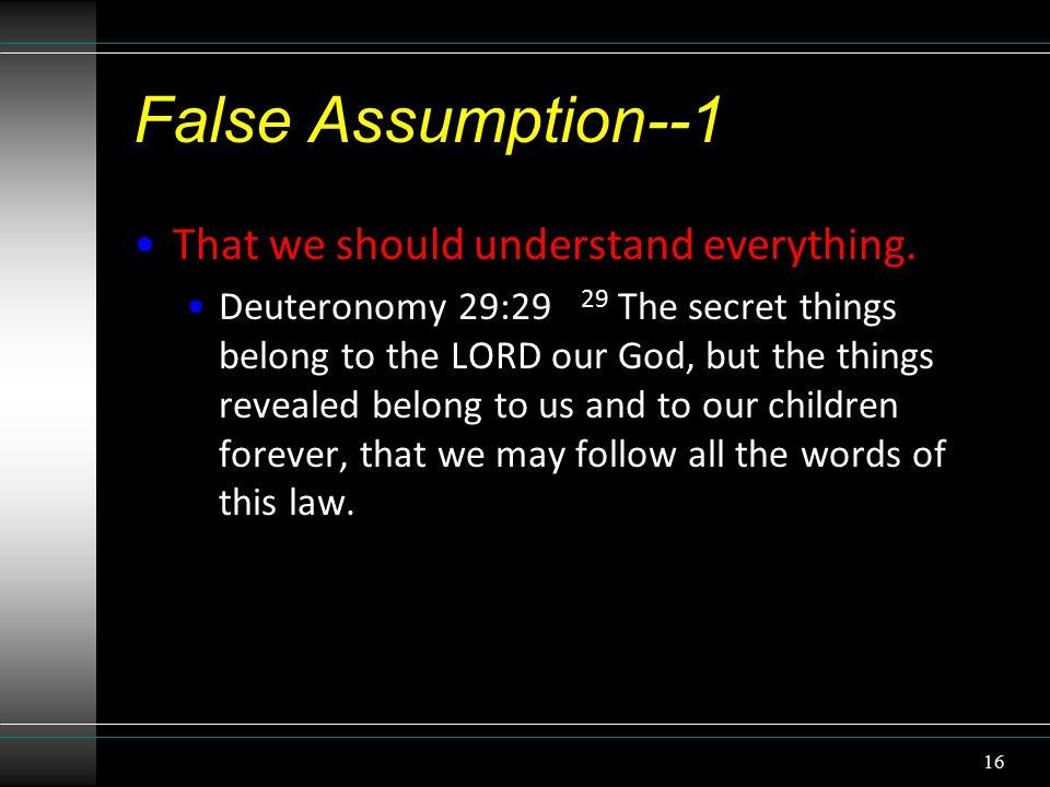 False Assumption--1 That we should understand everything.